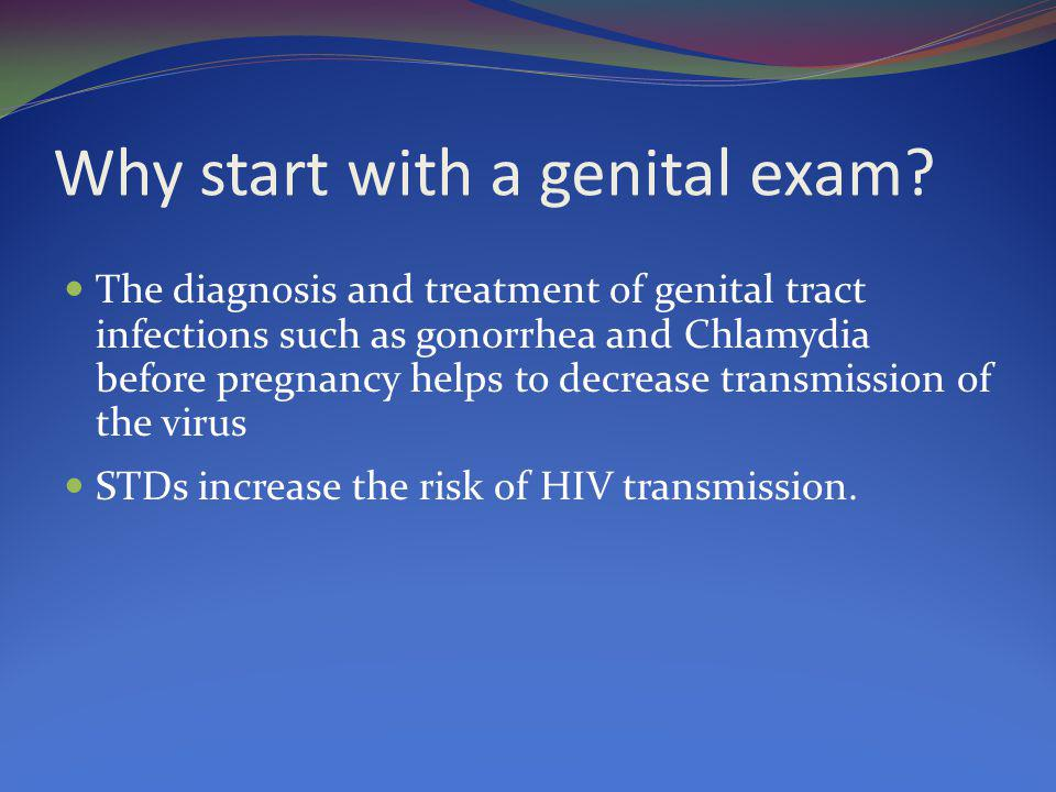 Why start with a genital exam