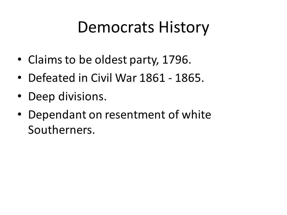 Democrats History Claims to be oldest party, 1796.