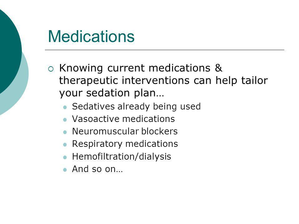 Medications Knowing current medications & therapeutic interventions can help tailor your sedation plan…