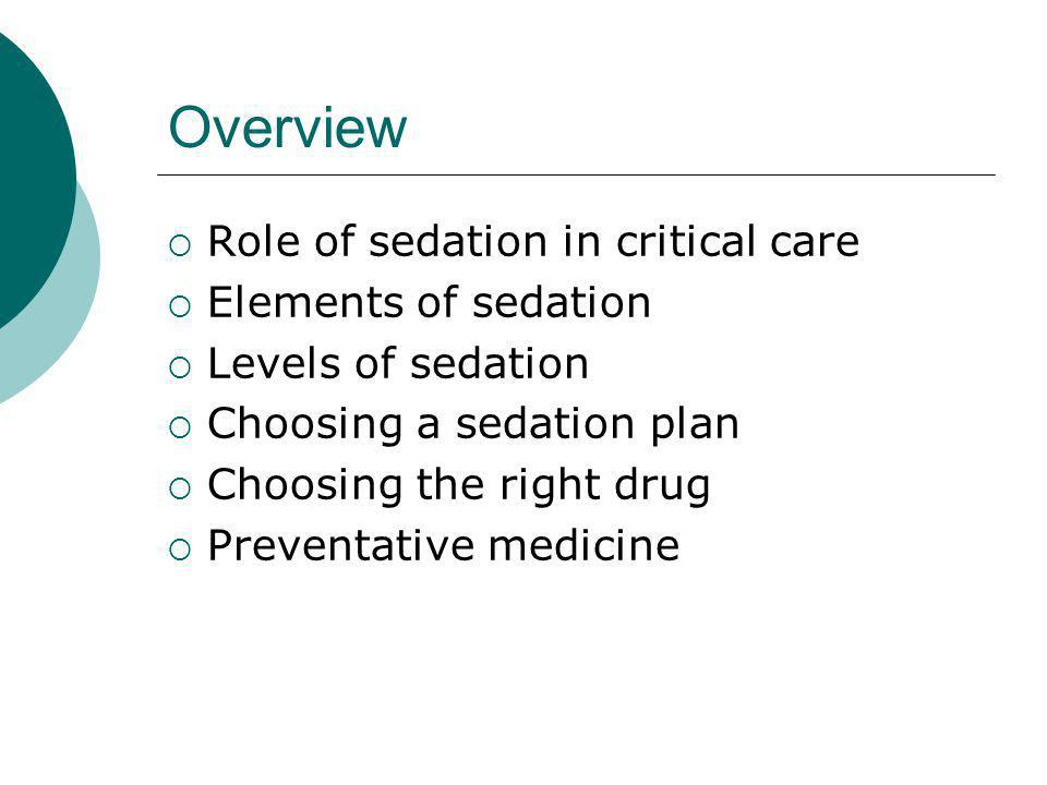 Overview Role of sedation in critical care Elements of sedation