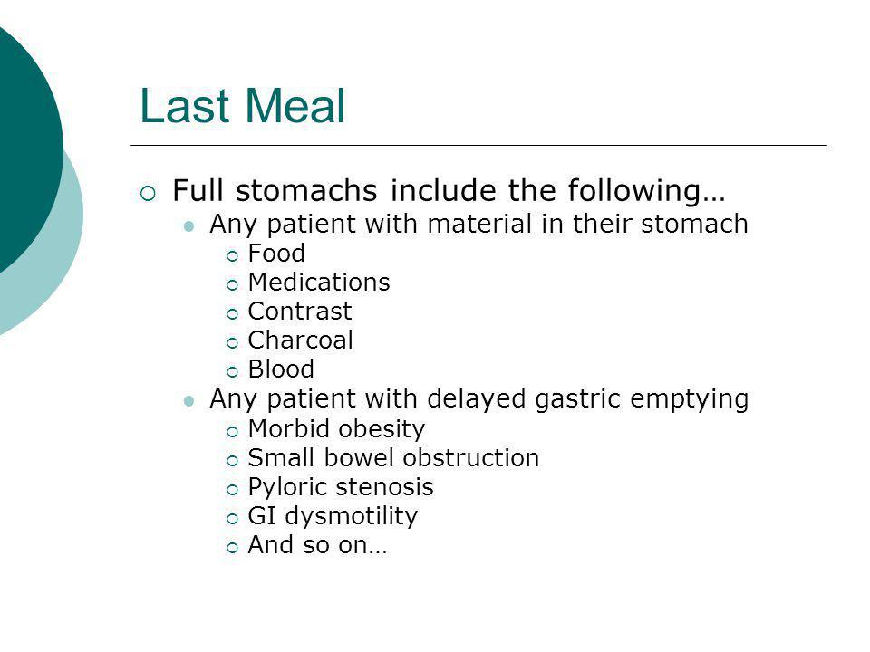 Last Meal Full stomachs include the following…