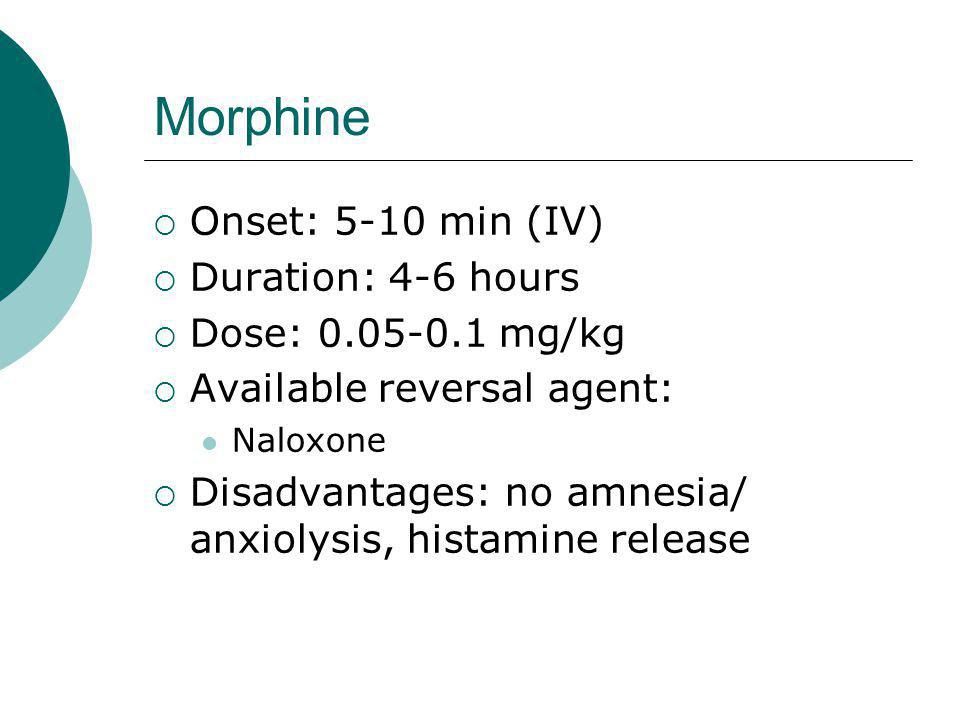 Morphine Onset: 5-10 min (IV) Duration: 4-6 hours Dose: 0.05-0.1 mg/kg