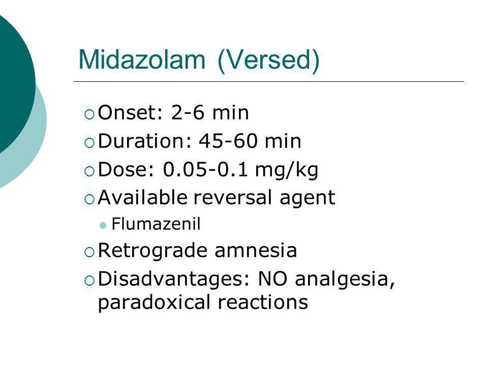 Midazolam (Versed) Onset: 2-6 min Duration: 45-60 min