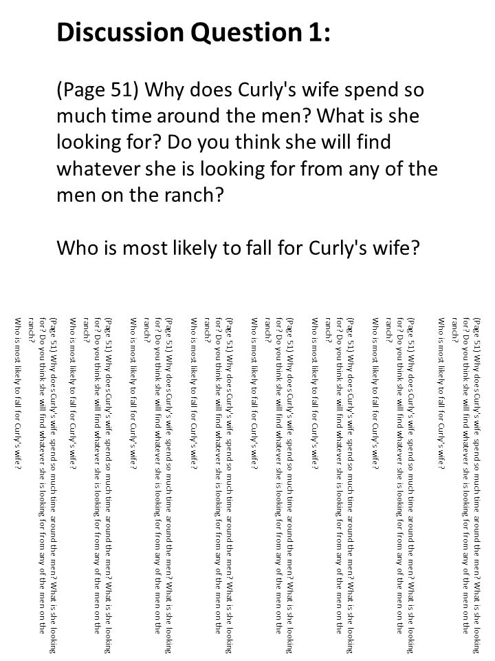 Discussion Question 1: (Page 51) Why does Curly s wife spend so much time around the men What is she looking for Do you think she will find whatever she is looking for from any of the men on the ranch Who is most likely to fall for Curly s wife