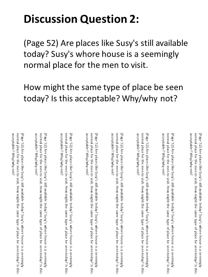 Discussion Question 2: (Page 52) Are places like Susy s still available today Susy s whore house is a seemingly normal place for the men to visit. How might the same type of place be seen today Is this acceptable Why/why not