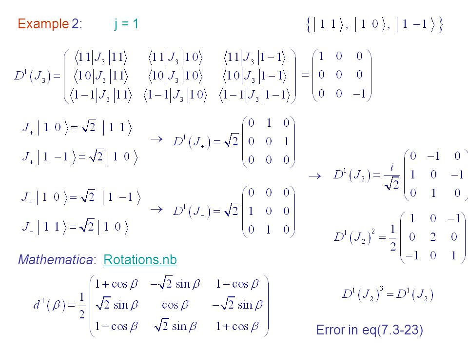 Example 2: j = 1    Mathematica: Rotations.nb Error in eq(7.3-23)