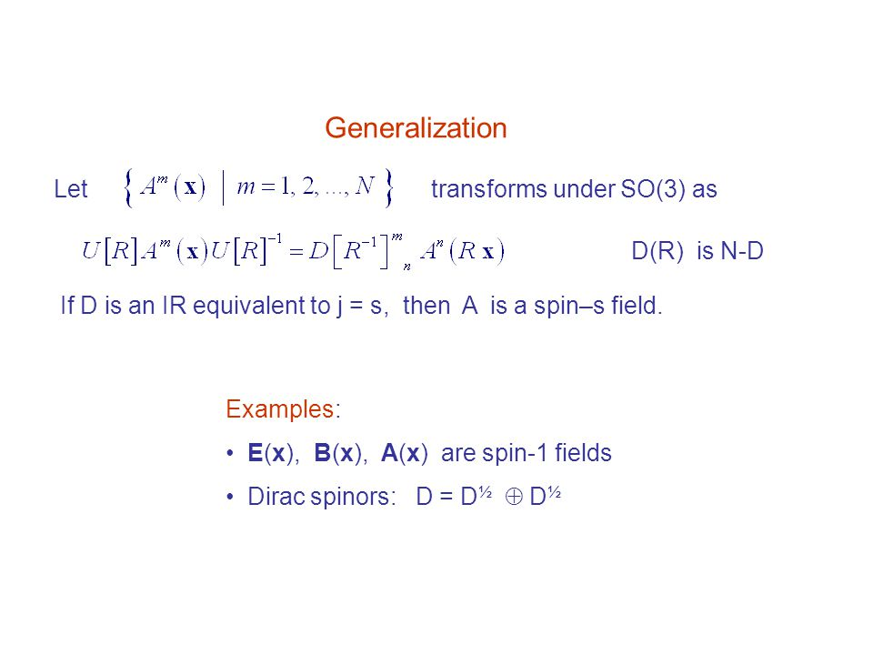 Generalization Let transforms under SO(3) as D(R) is N-D