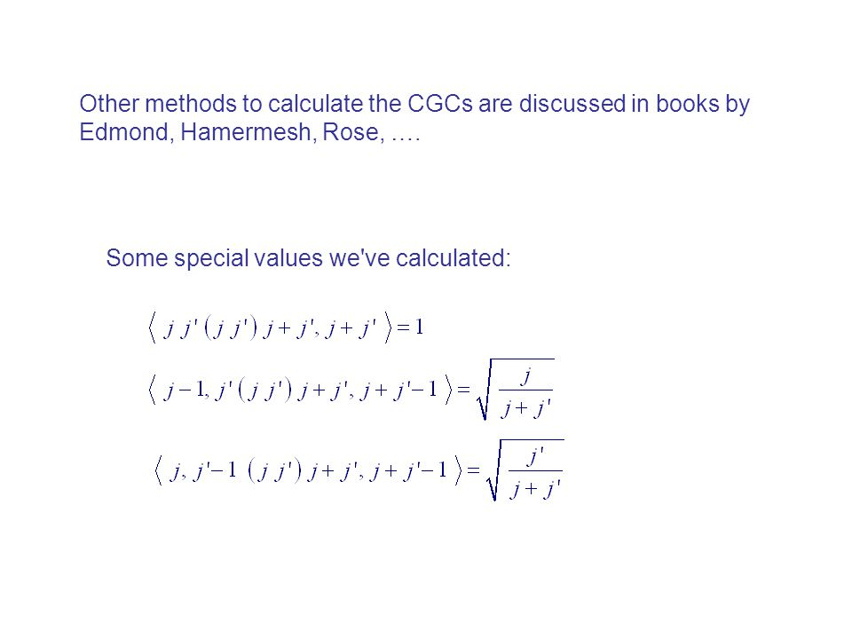 Other methods to calculate the CGCs are discussed in books by Edmond, Hamermesh, Rose, ….