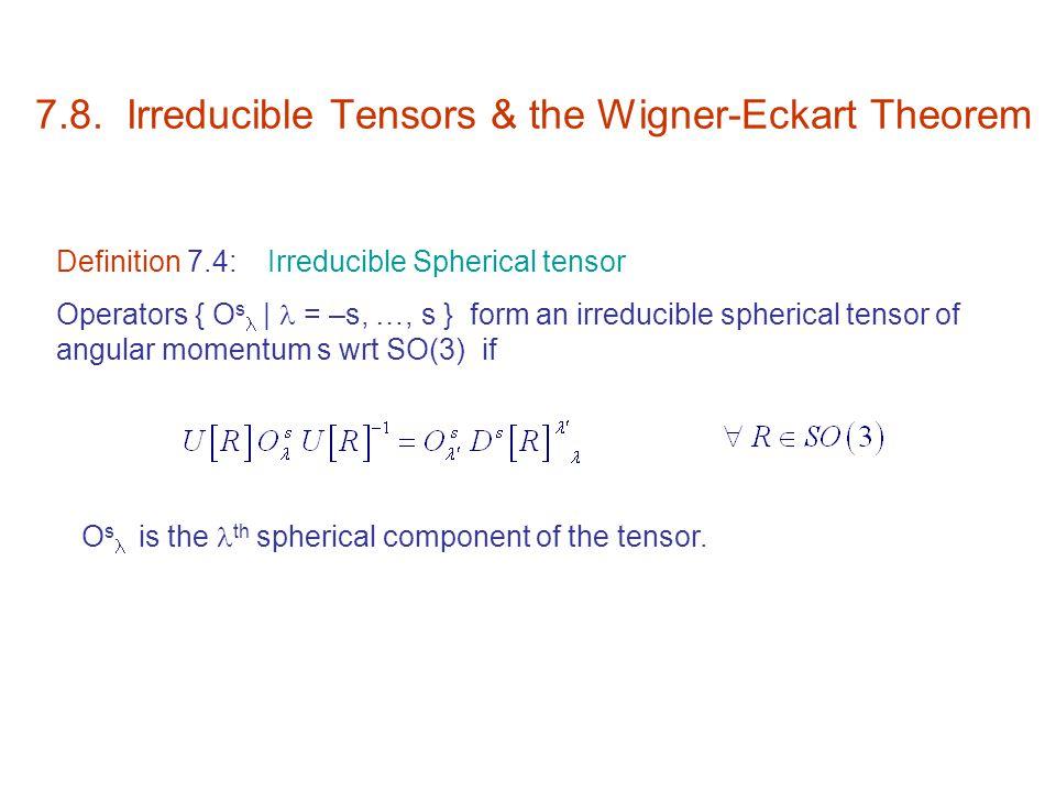 7.8. Irreducible Tensors & the Wigner-Eckart Theorem