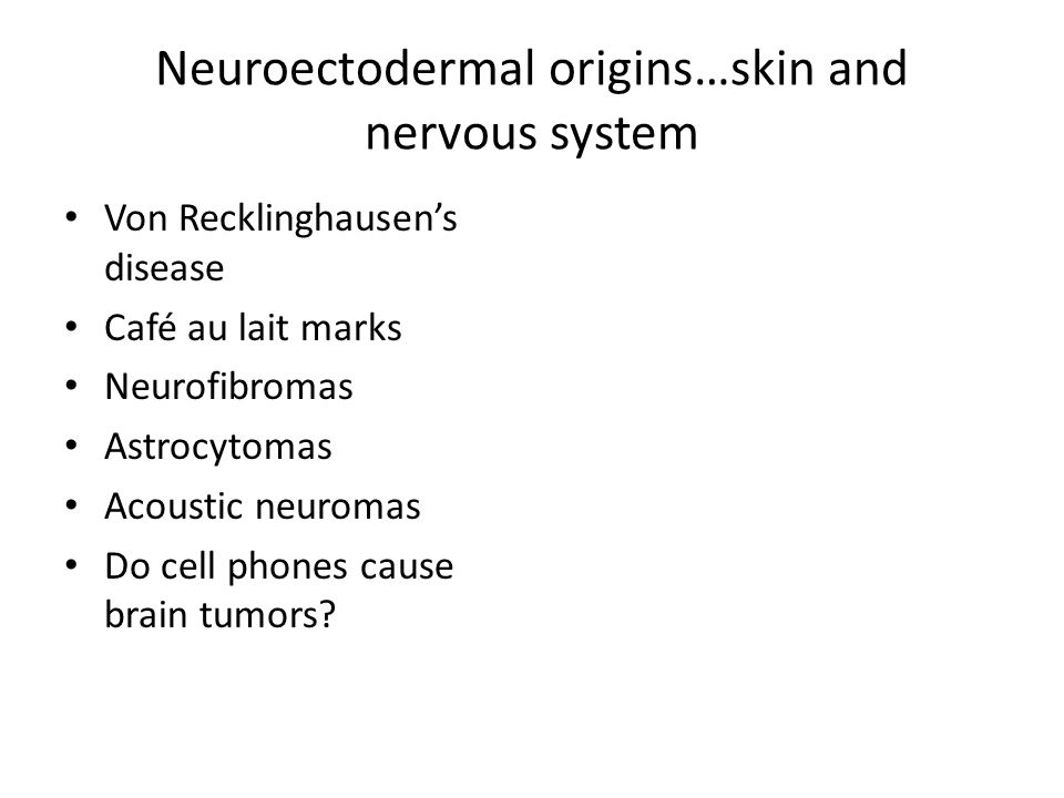Neuroectodermal origins…skin and nervous system