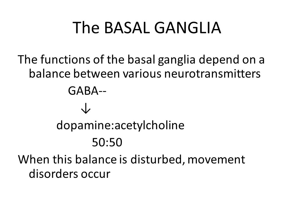 The BASAL GANGLIA The functions of the basal ganglia depend on a balance between various neurotransmitters.