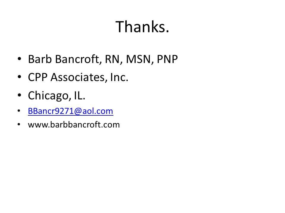 Thanks. Barb Bancroft, RN, MSN, PNP CPP Associates, Inc. Chicago, IL.
