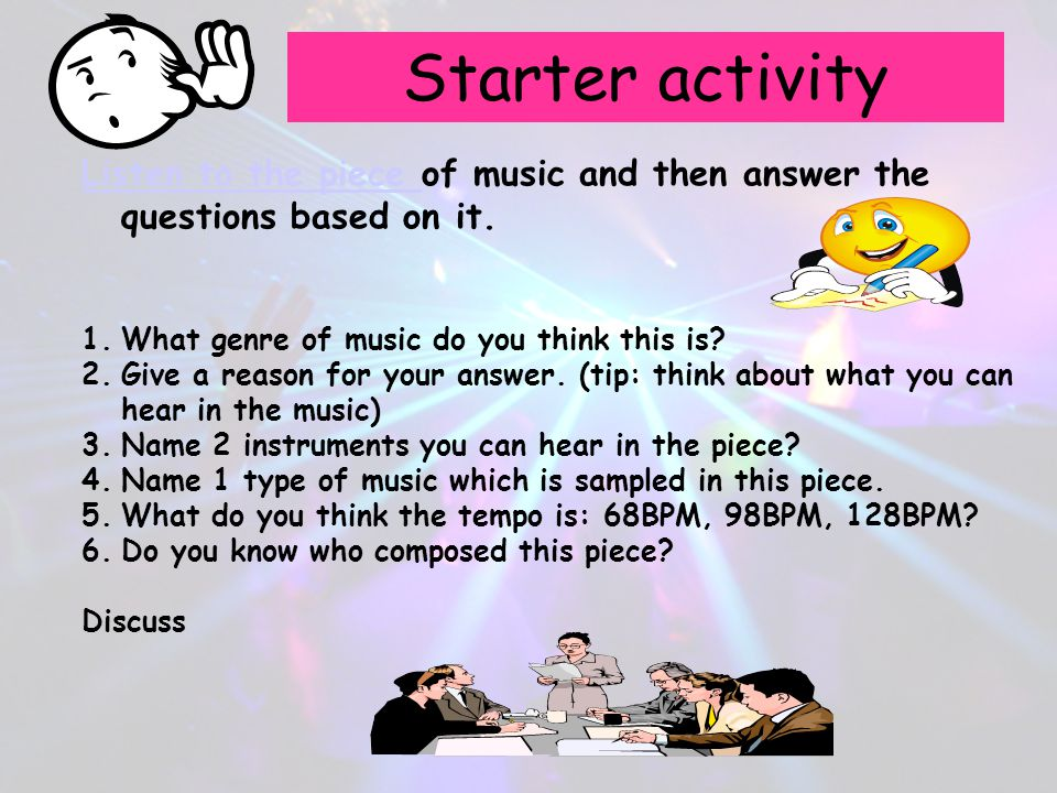 Starter activity Listen to the piece of music and then answer the questions based on it. What genre of music do you think this is
