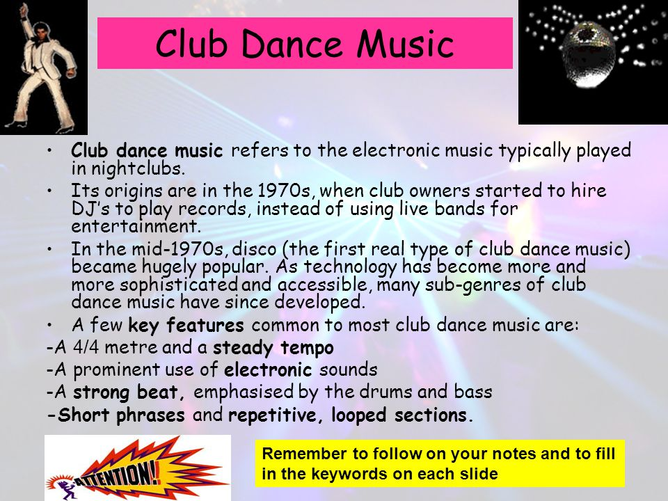 Club Dance Music Club dance music refers to the electronic music typically played in nightclubs.