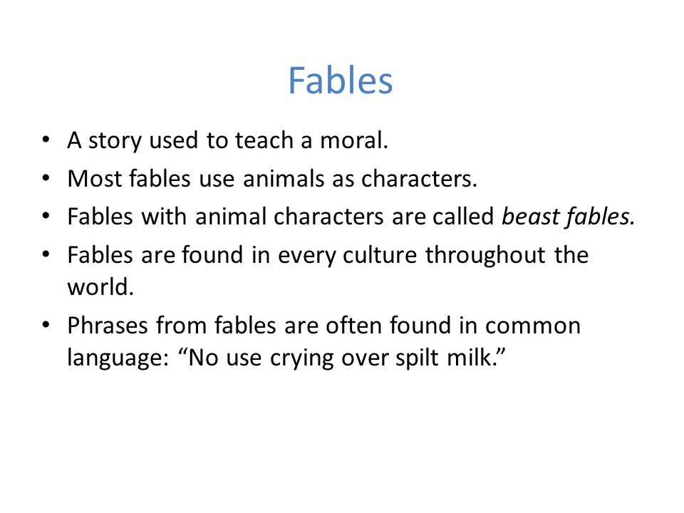 Fables A story used to teach a moral.