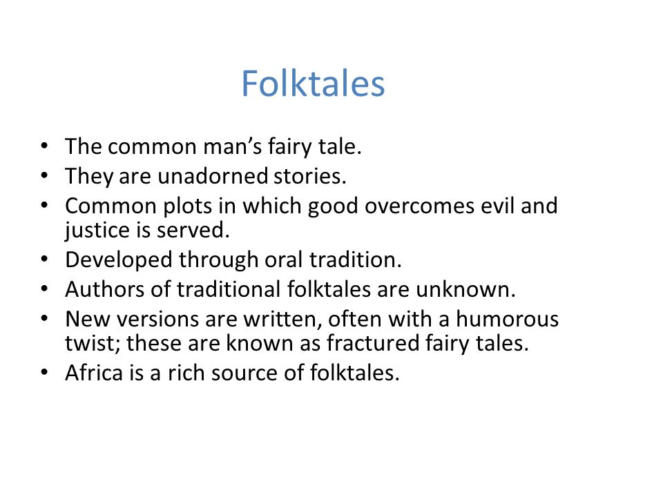 Folktales The common man's fairy tale. They are unadorned stories.