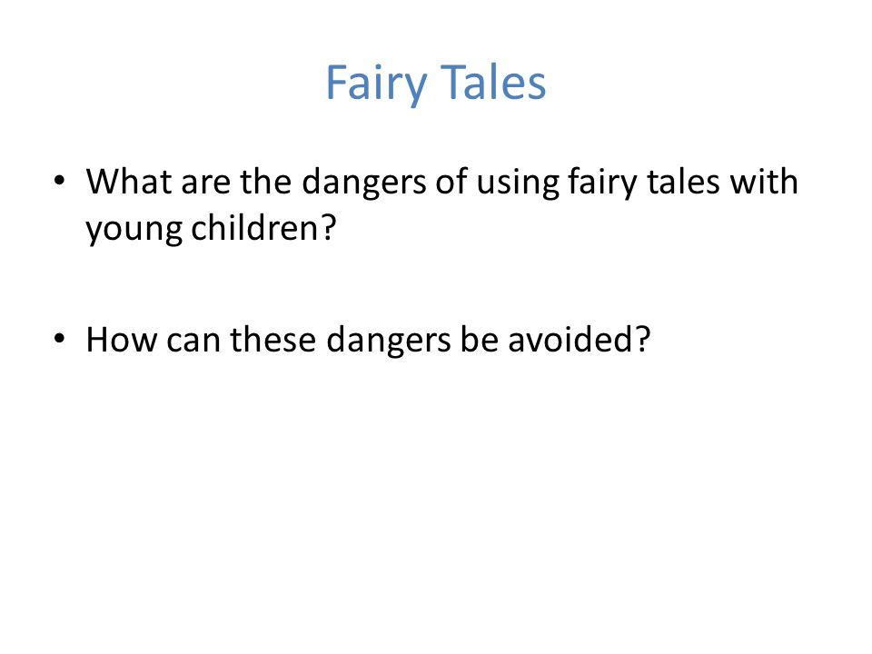 Fairy Tales What are the dangers of using fairy tales with young children How can these dangers be avoided
