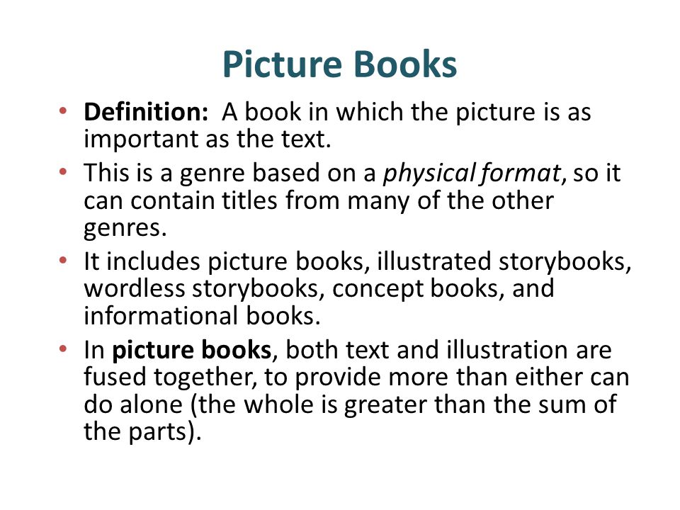 Picture Books Definition: A book in which the picture is as important as the text.