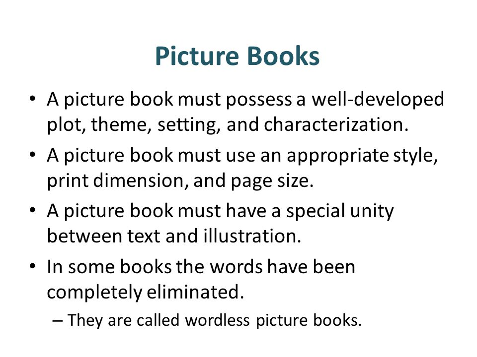 Picture Books A picture book must possess a well-developed plot, theme, setting, and characterization.