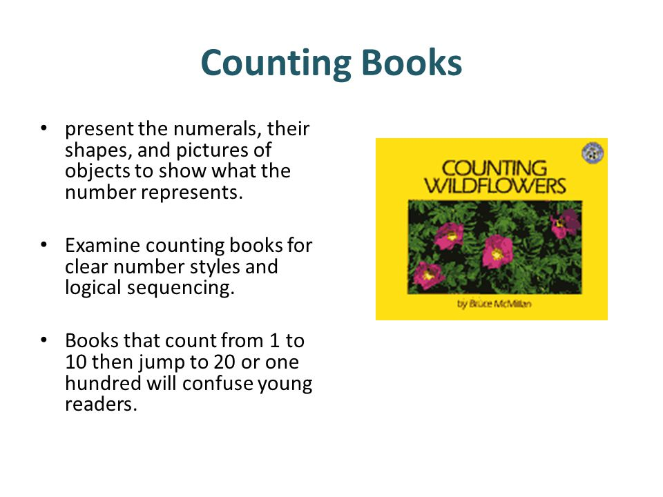 Counting Books present the numerals, their shapes, and pictures of objects to show what the number represents.