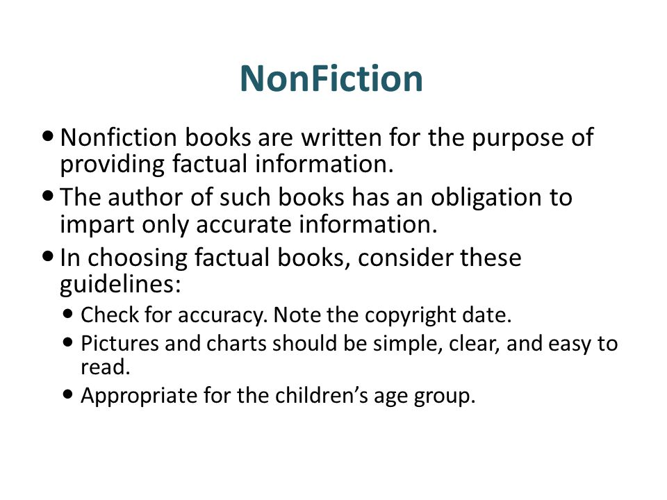 NonFiction Nonfiction books are written for the purpose of providing factual information.