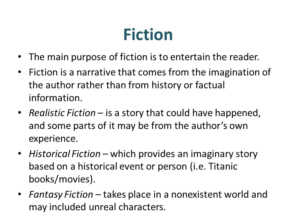 Fiction The main purpose of fiction is to entertain the reader.