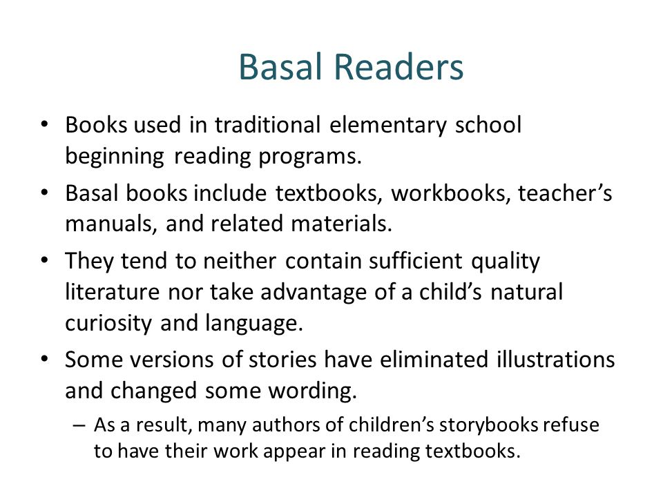 Basal Readers Books used in traditional elementary school beginning reading programs.