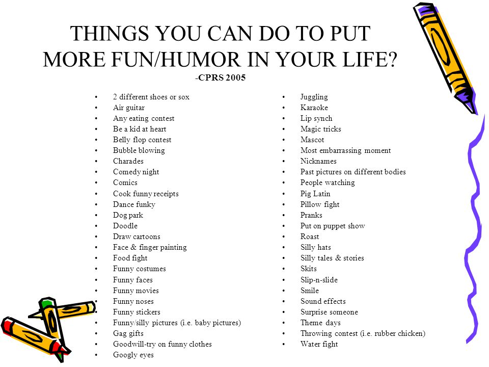 THINGS YOU CAN DO TO PUT MORE FUN/HUMOR IN YOUR LIFE -CPRS 2005