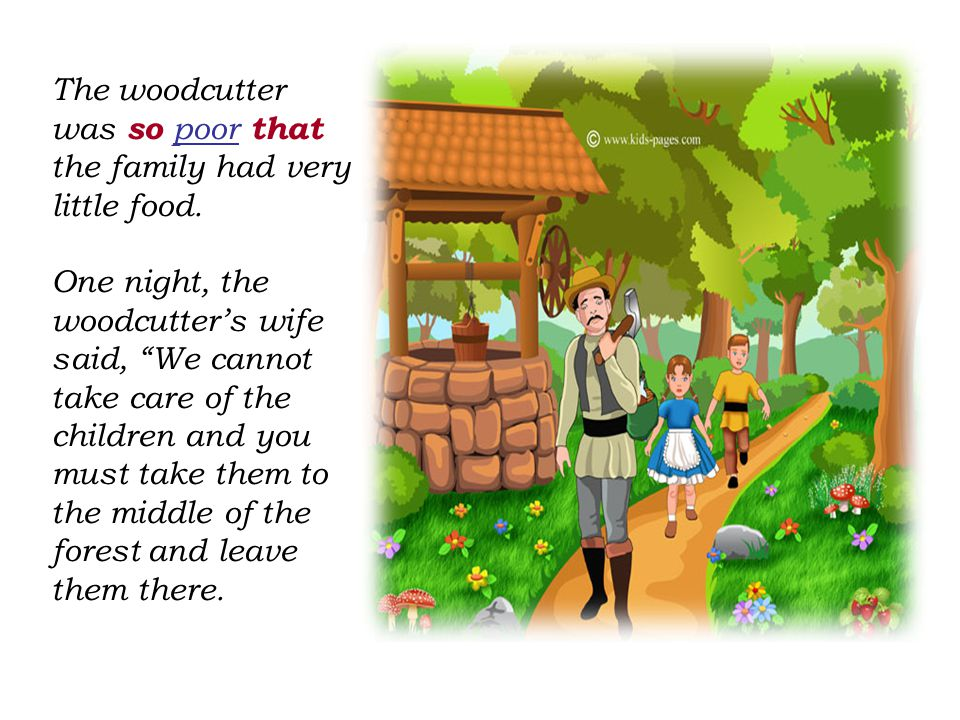 The woodcutter was so poor that the family had very little food.