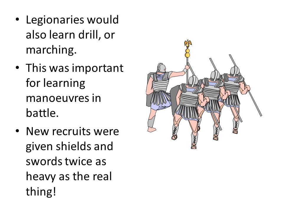 Legionaries would also learn drill, or marching.