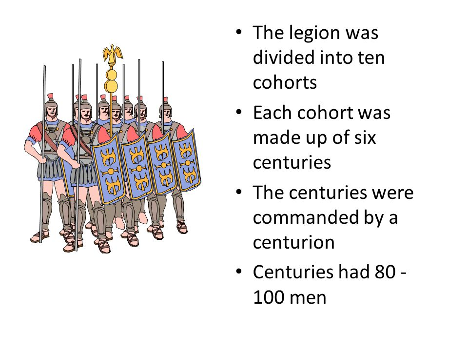 The legion was divided into ten cohorts