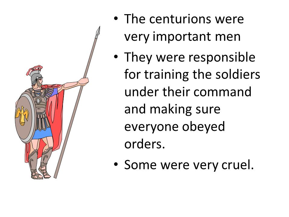 The centurions were very important men