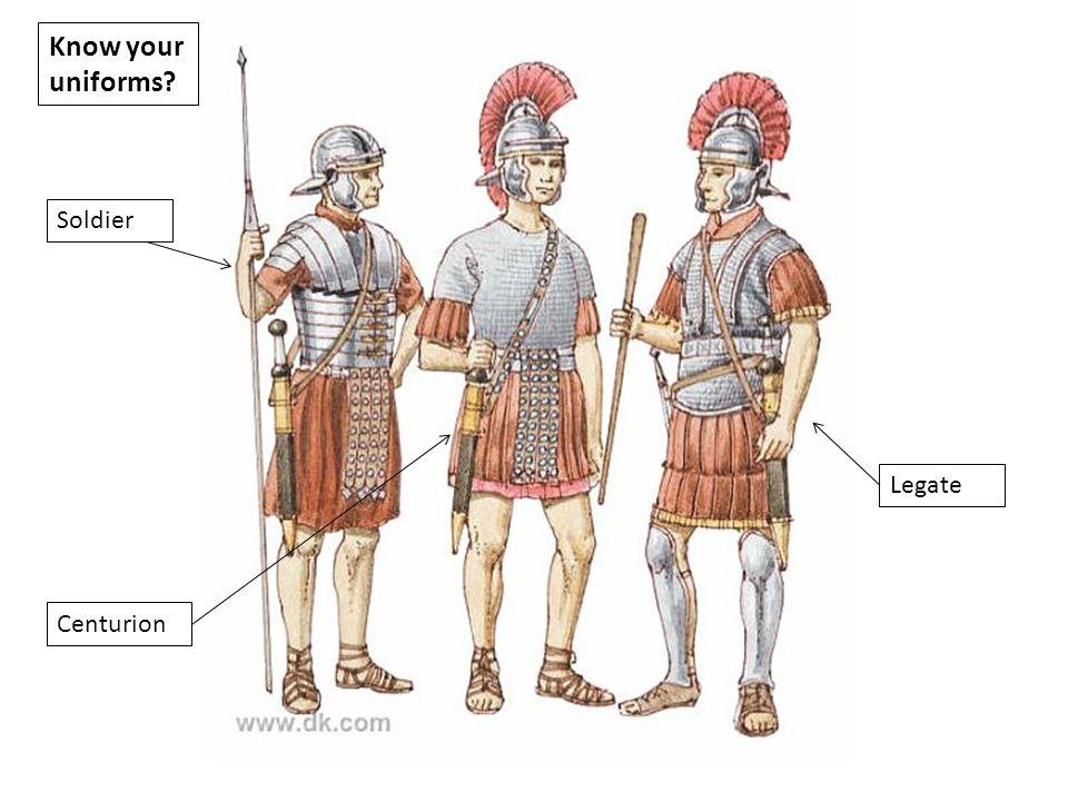 Know your uniforms Soldier Legate Centurion