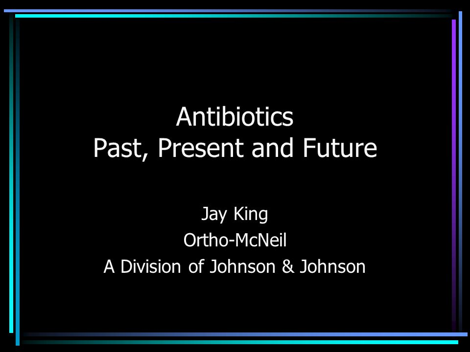Antibiotics Past, Present and Future