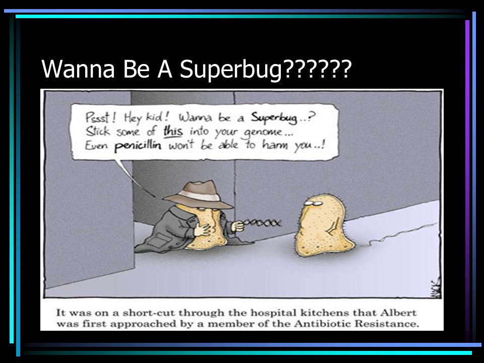 Wanna Be A Superbug