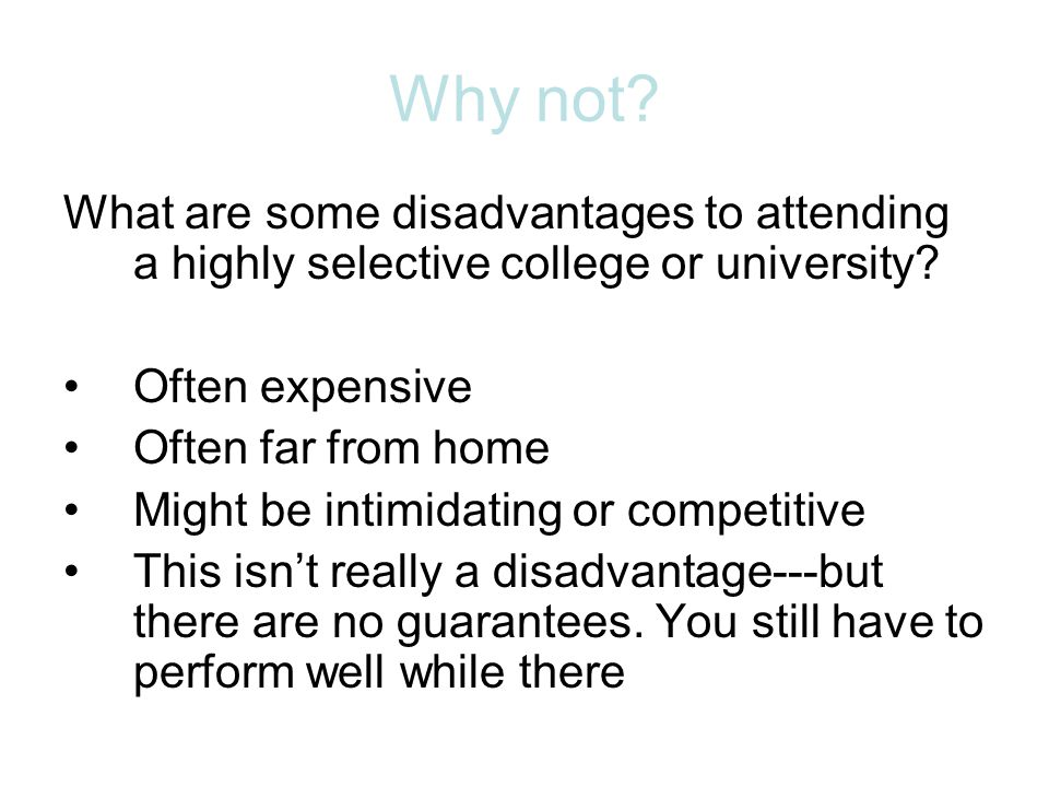 Why not What are some disadvantages to attending a highly selective college or university Often expensive.