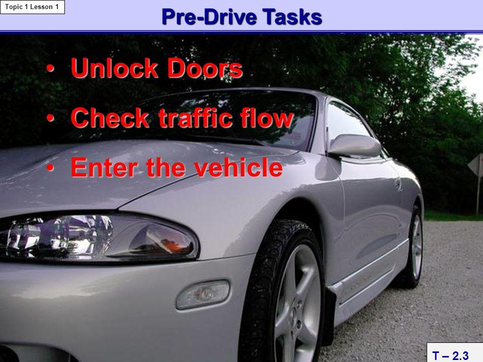 Unlock Doors Check traffic flow Enter the vehicle Pre-Drive Tasks