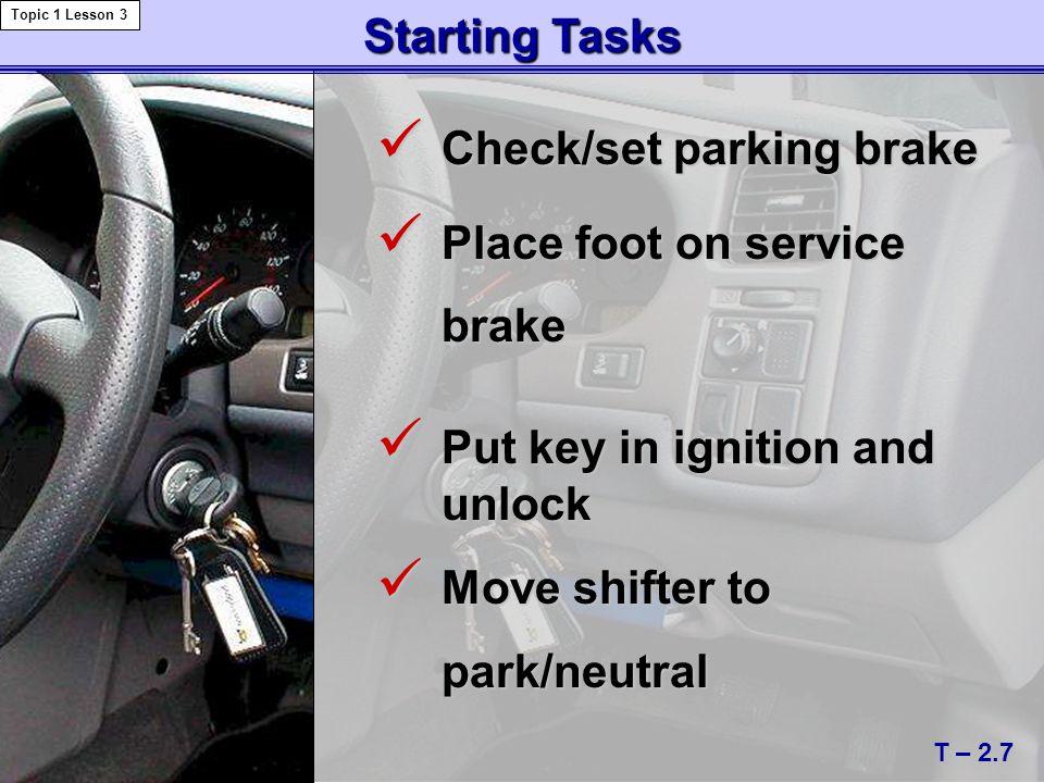 Check/set parking brake Place foot on service brake