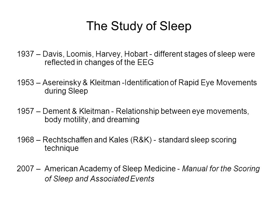 The Study of Sleep 1937 – Davis, Loomis, Harvey, Hobart - different stages of sleep were reflected in changes of the EEG.