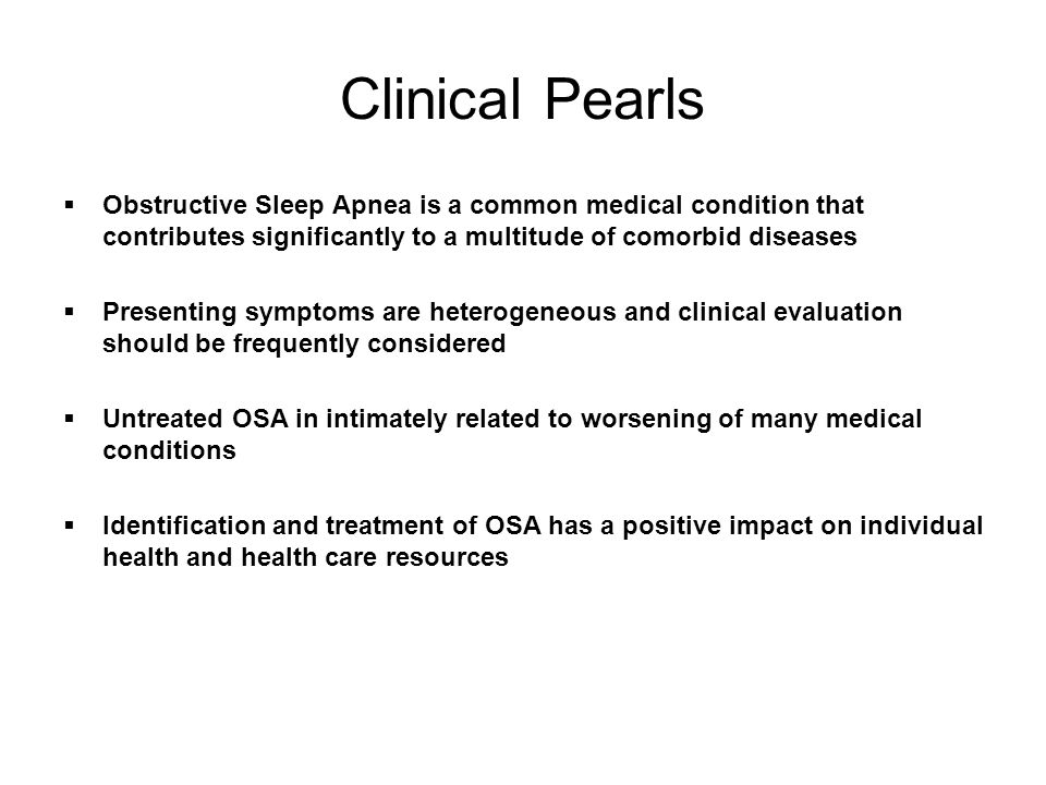 Clinical Pearls Obstructive Sleep Apnea is a common medical condition that contributes significantly to a multitude of comorbid diseases.