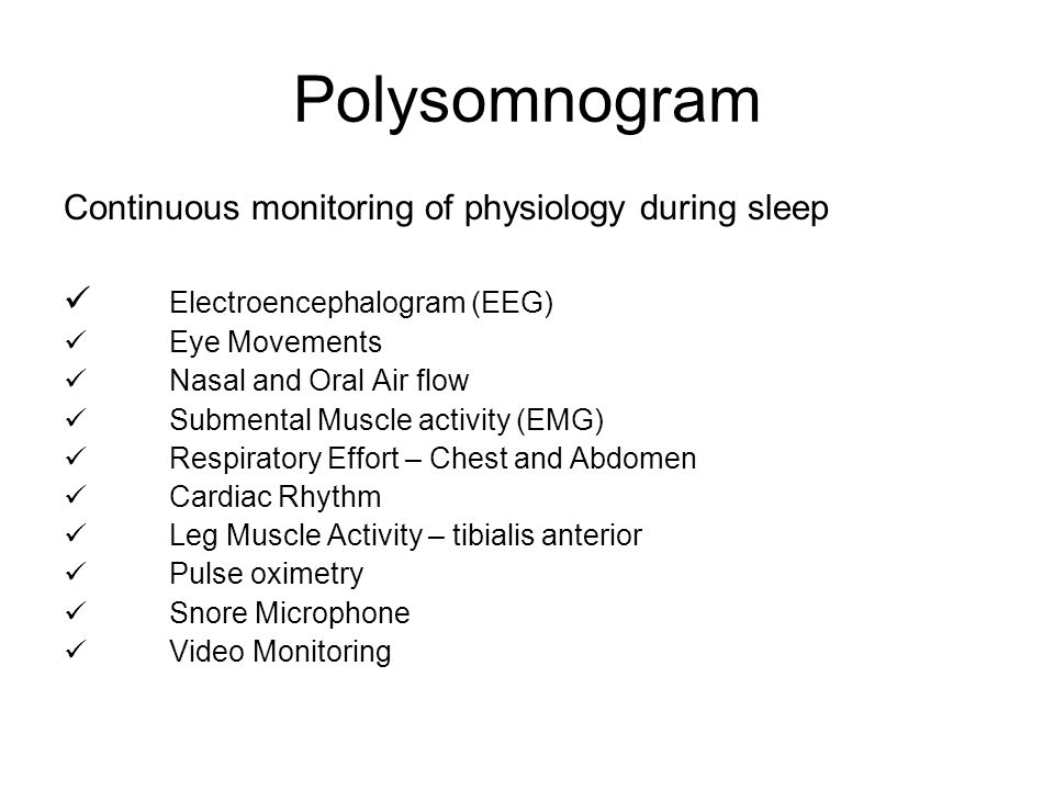 Polysomnogram Continuous monitoring of physiology during sleep