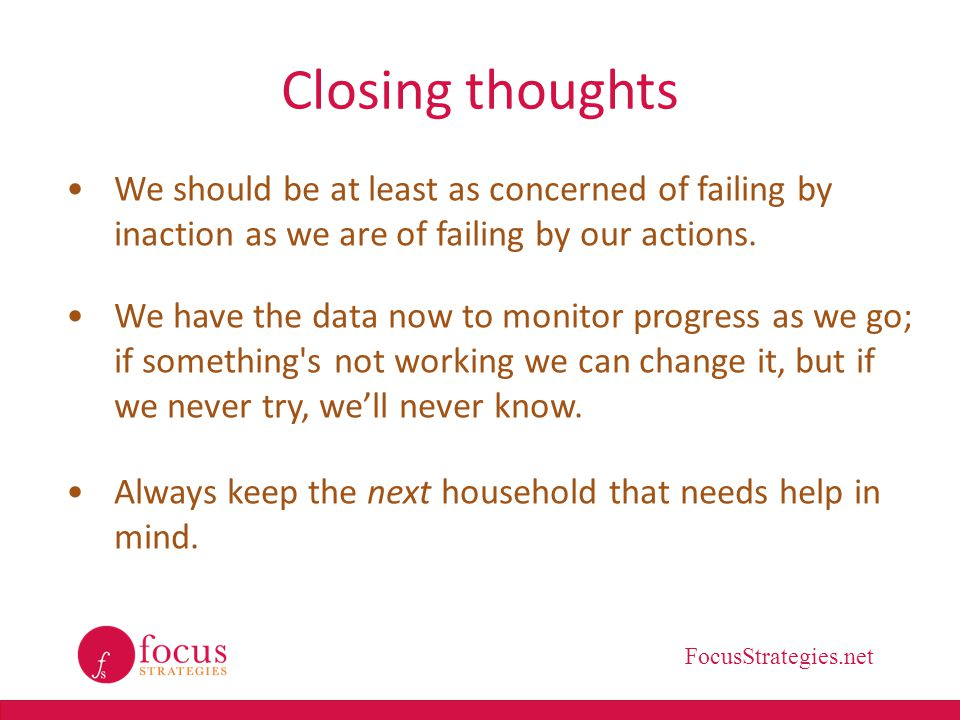 Closing thoughts We should be at least as concerned of failing by inaction as we are of failing by our actions.