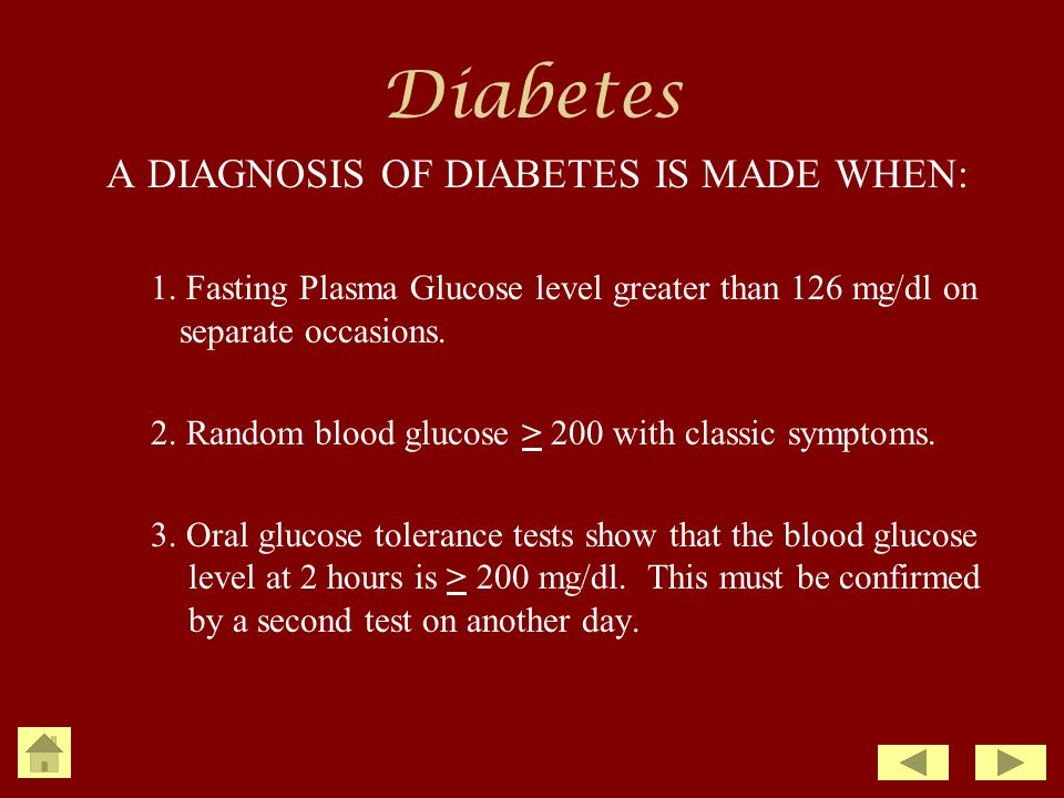 A DIAGNOSIS OF DIABETES IS MADE WHEN: