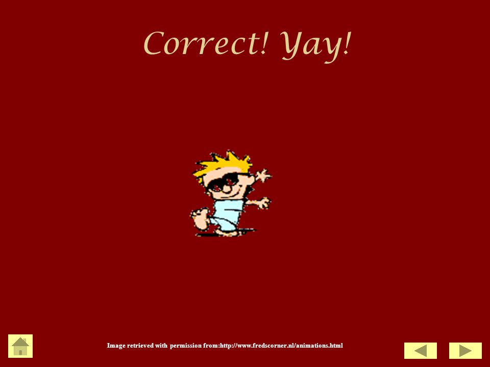 Correct! Yay! Image retrieved with permission from:http://www.fredscorner.nl/animations.html 70