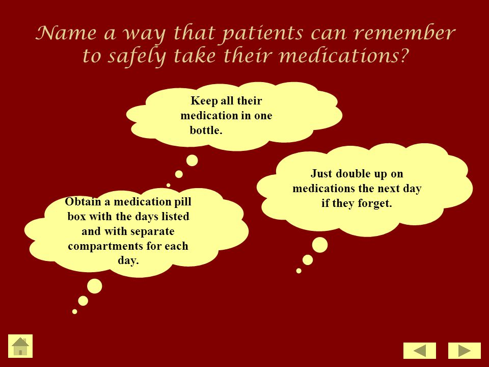 Name a way that patients can remember to safely take their medications