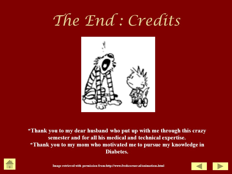The End : Credits *Thank you to my dear husband who put up with me through this crazy semester and for all his medical and technical expertise.
