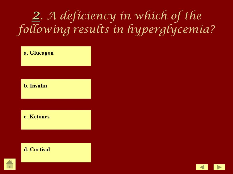 2. A deficiency in which of the following results in hyperglycemia