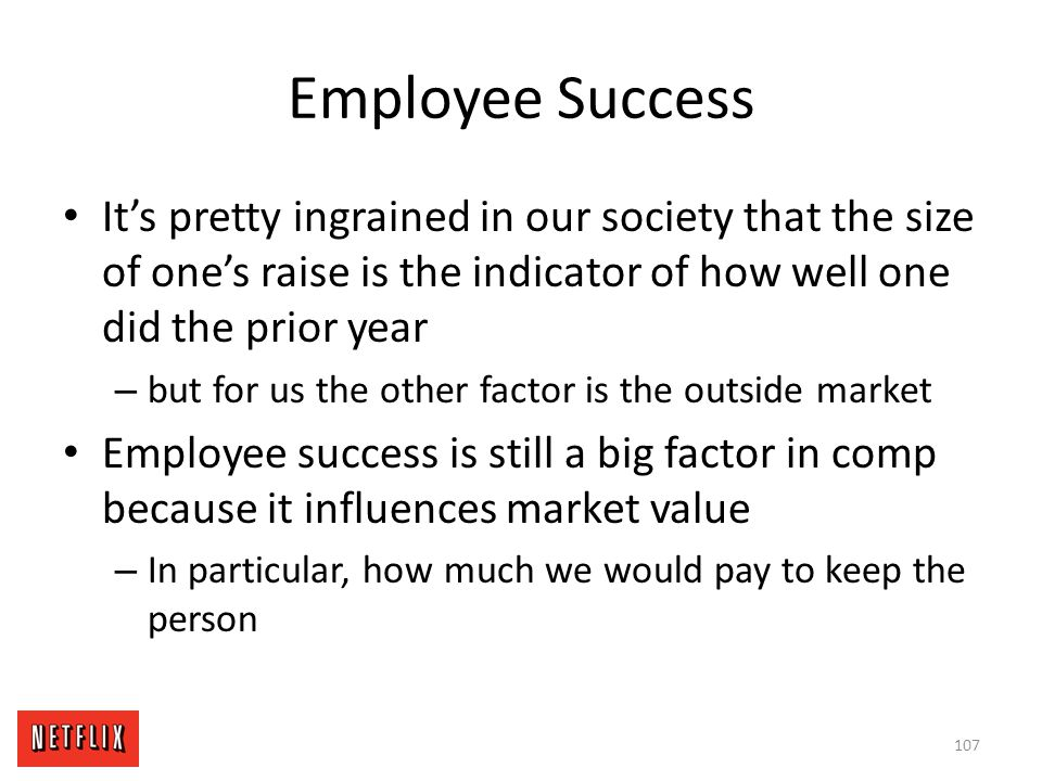 Employee Success It's pretty ingrained in our society that the size of one's raise is the indicator of how well one did the prior year.