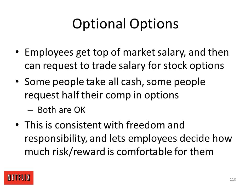 Optional Options Employees get top of market salary, and then can request to trade salary for stock options.