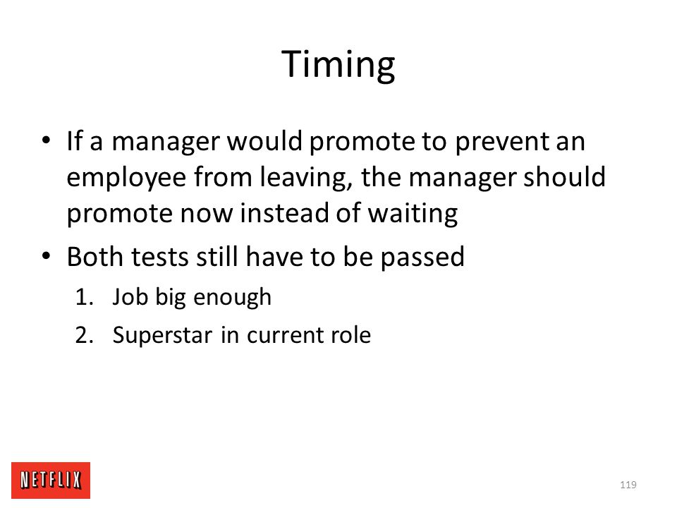 Timing If a manager would promote to prevent an employee from leaving, the manager should promote now instead of waiting.